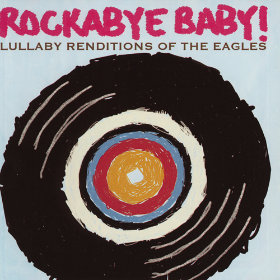 Lullaby Renditions of The Eagles Artist: Rockabye Baby!