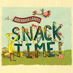 Snacktime Artist: Barenaked Ladies