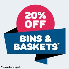 20% off Bins and Baskets. Restrictions apply.
