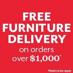 Free Furniture Delivery on orders over $1000. Restrictions apply.