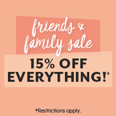 Friends and Family sale. 15% off everything! Restrictions apply.
