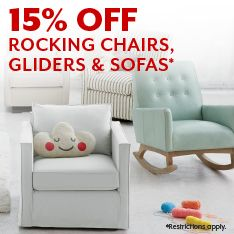 15% off Rocking Chairs, Gliders & sofas. Restrictions apply.