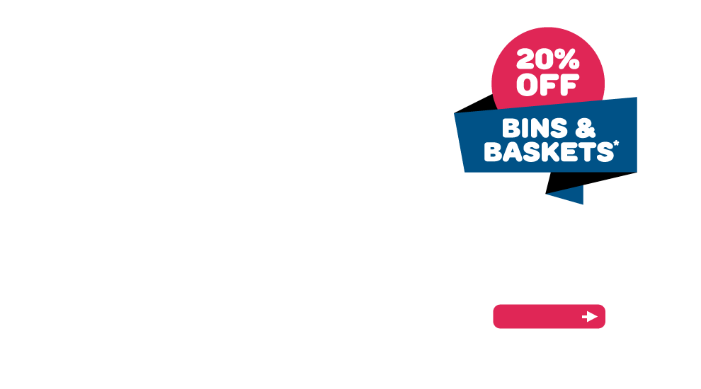 20% off bins and baskets*