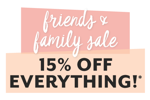 Friends and family sale, 15% off everything! Restrictions apply.