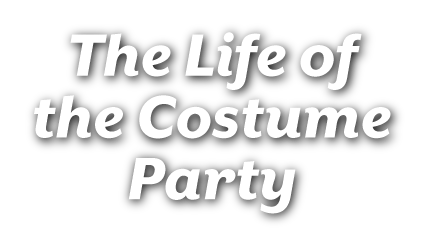 The Life of the Costume Party