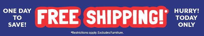 One day to save! Free Shipping! Hurry! Today only. Restrictions apply. Excludes furniture.