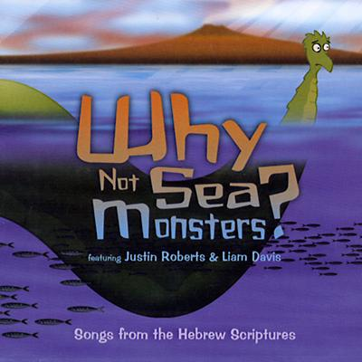 Why Not Sea Monsters: Songs from the Hebrew Scriptures CD