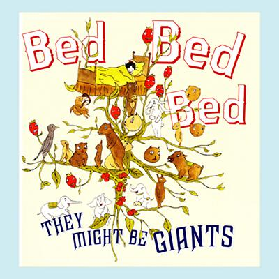 Bed, Bed, Bed by They Might Be Giants