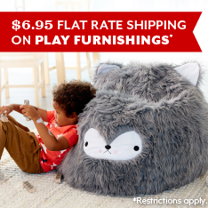 $6.95 Flat Rate Shipping on Play Furnishings. Restrictions apply.