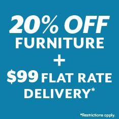 20% off furniture plus $99 flat rate delivery. Restrictions apply.